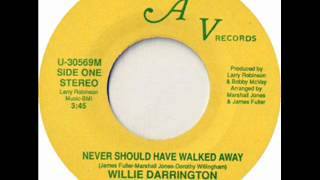 WILLIE DARRINGTON    NEVER SHOULD HAVE WALKED AWAY