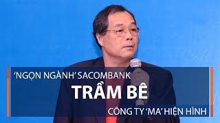 'Ngọn ngành' Sacombank Trầm Bê: Công ty 'ma' hiện hình | VTC1