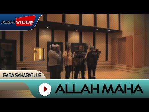 Para Sahabat Uje - Allah Maha | Official Video