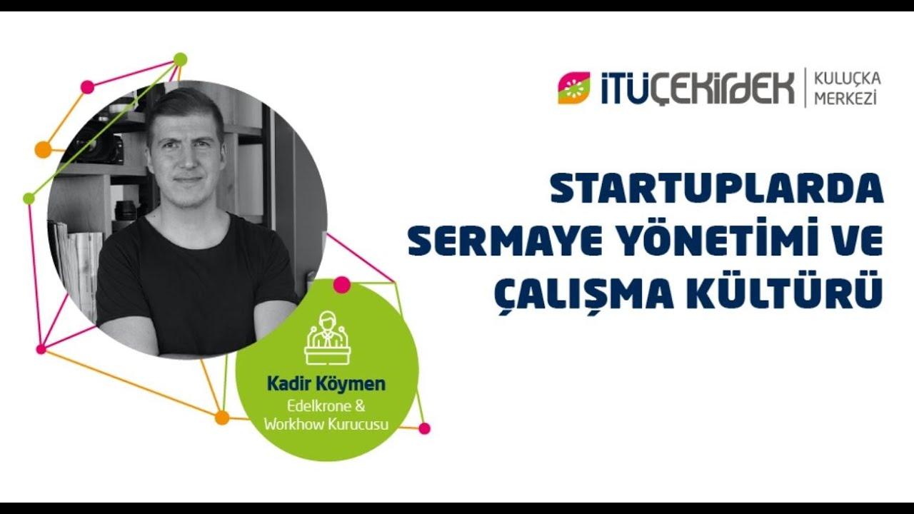 Startuplarda Sermaye Yönetimi ve Çalışma Kültürü - Kadir Köymen
