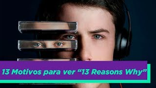 13 MOTIVOS PARA VER 13 REASONS WHY!
