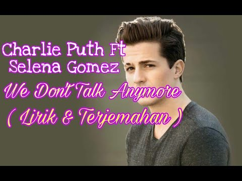 Charlie Puth - We Don't Talk Anymore (feat. Selena Gomez) terjemahan lirik