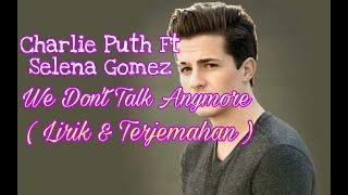 Charlie Puth - We Don't Talk Anymore (feat. Selena Gomez) terjemahan lirik