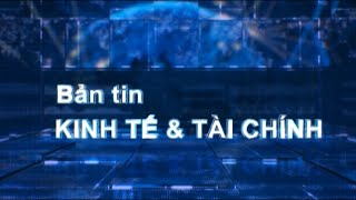 Bản tin kinh tế và tài chính - 14/05/2019 | LONG AN TV