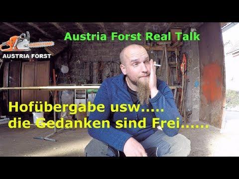 Hofübergabe usw      die Gedanken sind Frei       Austria Forst Real Talk