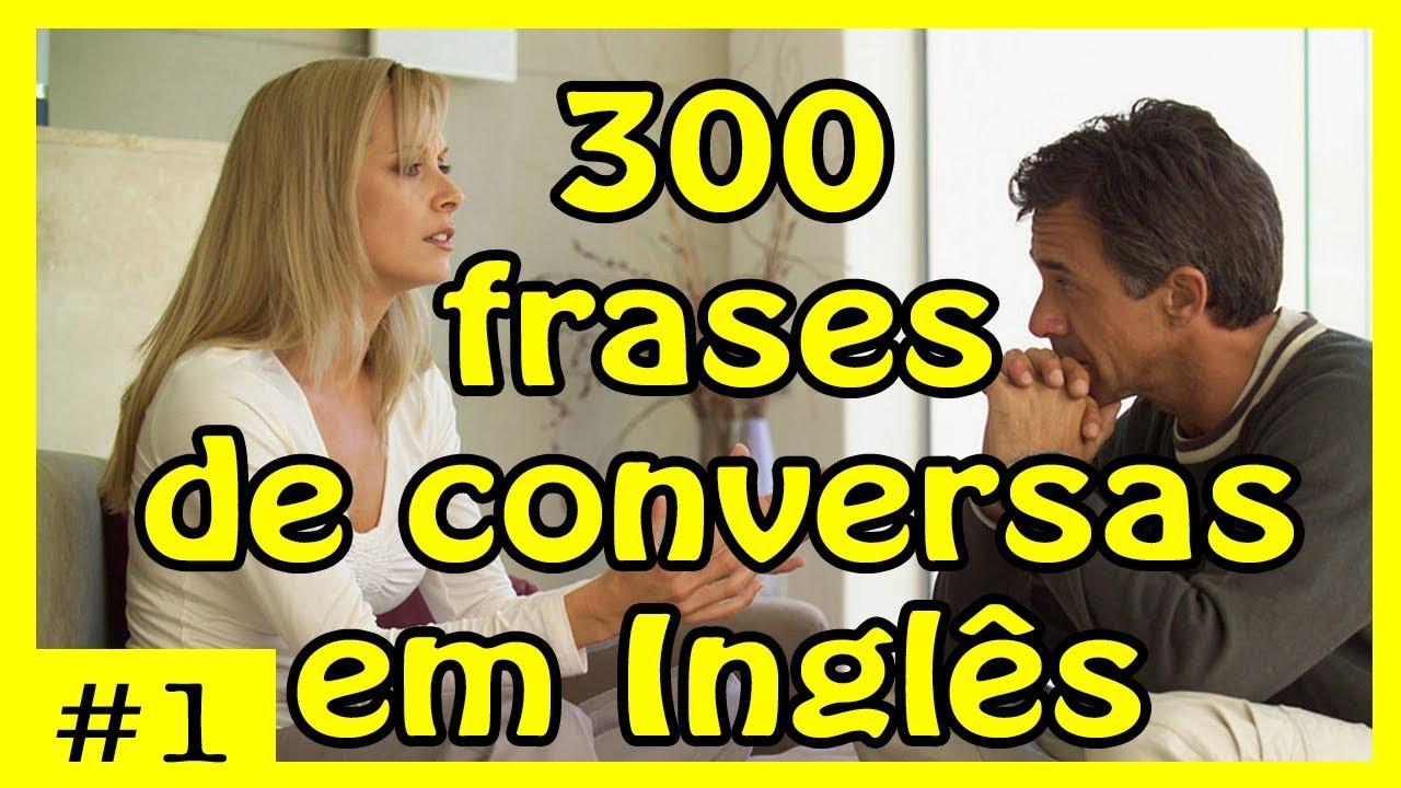 Frases Em Inglês: 300 Frases De Conversas Em Inglês