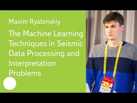 Machine Learning in Seismic Data Processing and Interpretation - Maxim Ryabinskiy