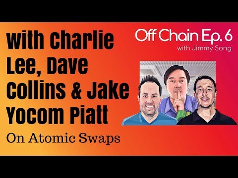 Off Chain Ep. 6 - On Chain Atomic Swaps with Charlie Lee,  Dave Collins and Jake Yocom Piatt