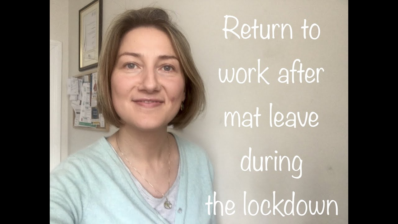 Return to Work from Mat Leave during the Covid-19 Lockdown