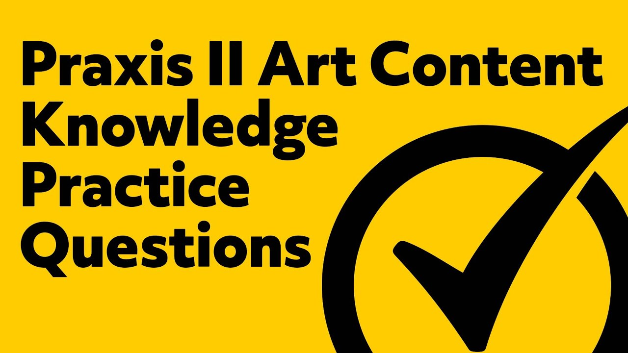 Praxis II Art: Content Knowledge (5134) Exam Practice Questions ...