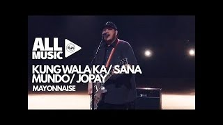MAYONNAISE - Kung Wala Ka/Sana/Mundo/Jopay (MYX Live! Performance)