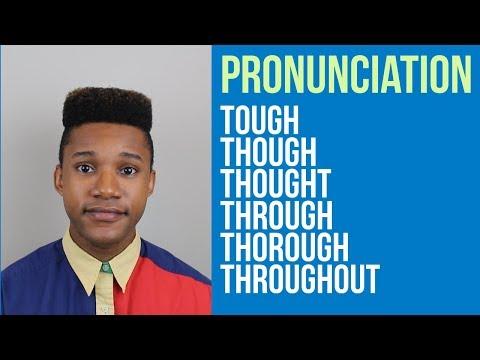 How to pronounce: tough, though, thought, through, thorough, throughout
