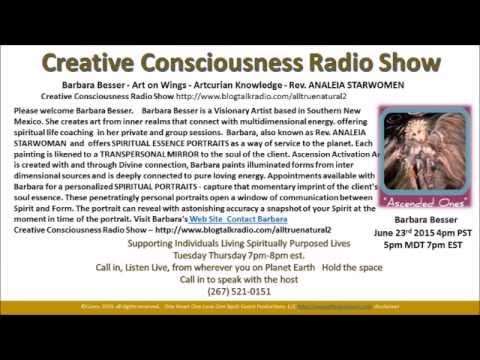 Creative Consciousness Radio with Barbara Besser; Visionary Artist June 23rd, 2015 New Mexico