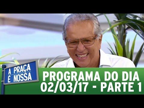 A Praça É Nossa (02/03/17) | Parte 1