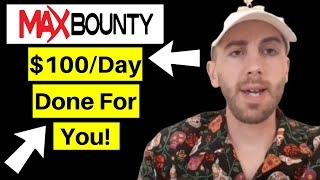 $100 a Day Maxbounty Done For You Campaign