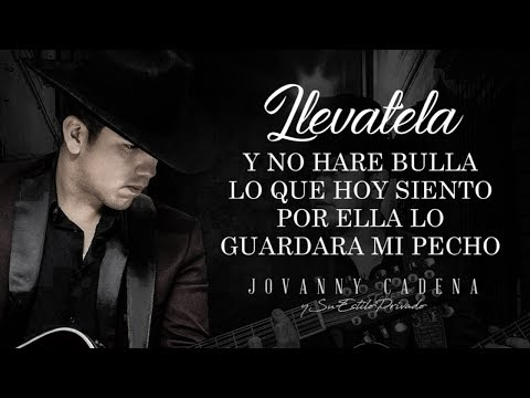 (LETRA) ¨LLEVATELA¨ - Jovanny Cadena Y Su Estilo Privado (Lyric Video)