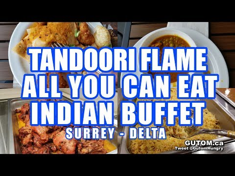 THE BEST ALL YOU CAN EAT INDIAN BUFFET AT TANDOORI FLAME SURREY - Vancouver Food Reviews - Gutom.ca