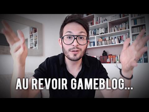 J'AI UNE DERNIÈRE CHOSE À VOUS DIRE : AU REVOIR GAMEBLOG !