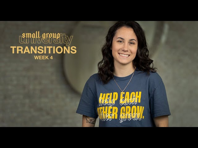 Small Group University - Transitions - Week 4