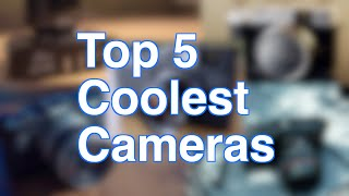 Top 5 Coolest digital cameras you can buy!