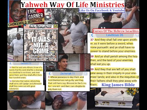 Eric Garner Chokehold Homicide The Murder of GOD CHOSEN Child(Yahweh Way Of Life Ministries)