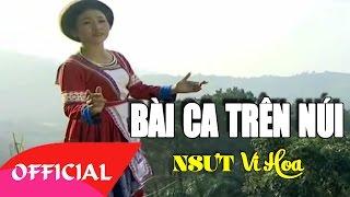 Bài Ca Trên Núi - NSƯT Vi Hoa | Nhạc Trữ Tình [Official MV HD]