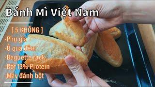 Cách Làm Bánh Mì Việt Nam Với Bột 10% Protein, Không Ủ Qua Đêm, Không Máy Đánh, Không Phụ Gia