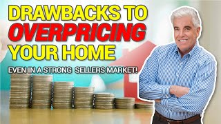 Drawbacks to over pricing your home even in todays market