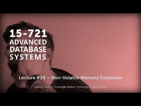L24 - Non-Volatile Memory Databases [CMU Database Systems Spring 2017]