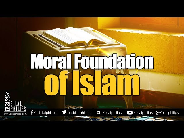 Moral Foundation of Islam - Dr. Bilal Philips