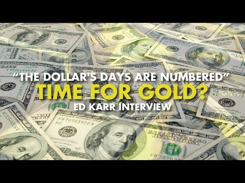 """The Dollar's Days Are Numbered"" Time For Gold? - Ed Karr Interview"