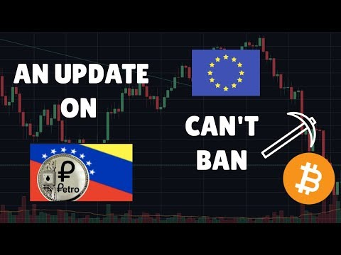 Update On Venezuela's Petro, EU Can't Ban Bitcoin (BTC) Mining?
