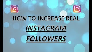 HOW TO INCREASE REAL INSTAGRAM FOLLOWERS