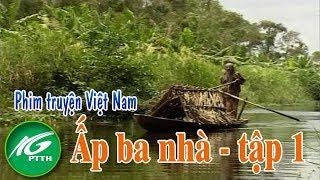 Phim truyện Việt Nam | Ấp ba nhà - Tập 1 l THKG