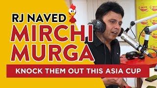 Knock Them Out This Asia Cup | Mirchi Murga | RJ Naved | Radio Mirchi