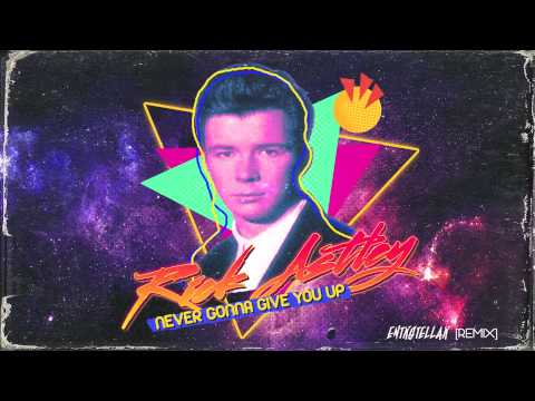 Rick Astley - Never Gonna Give You Up (ENTRSTELLAR REMIX)
