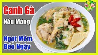 ✅ Cách Nấu Canh Gà Nấu Măng Ngọt Mềm Béo Ngậy | Hồn Việt Food