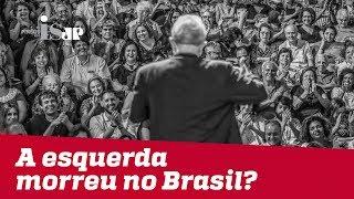 A esquerda morreu no Brasil?