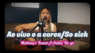 Ao vivo e a cores/So sick - Matheus e Kauan ft Anitta/ Ne-Yo (Cover Wynnie Nogueira)
