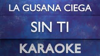 Baixar La Gusana Ciega - Sin ti (Karaoke)