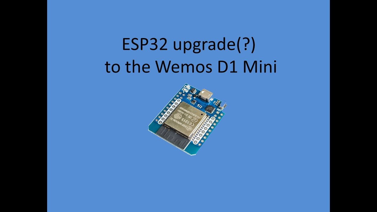 Tech Note 048 - WEMOS D1Mini to ESP32 (upgrade) ?