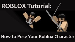 ROBLOX Tutorial: How to Pose Your Roblox Character [2015]