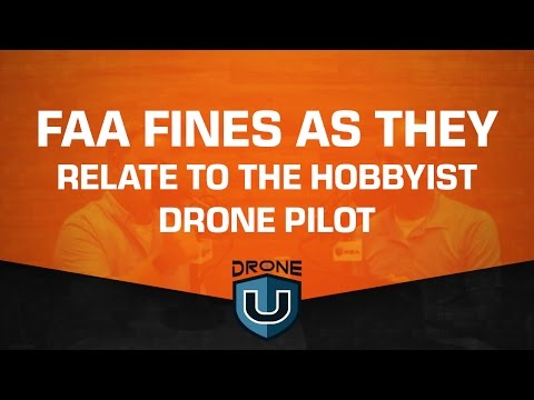 FAA Fines As They Relate To The Hobbyist Drone Pilot