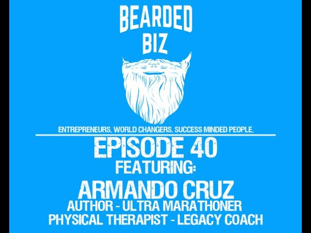 Bearded Biz Show - Ep. 40 - Armando Cruz - Best Selling Author - Ultra Marathoner - Legacy Coach