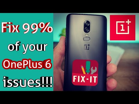 How to fix 99% of your OnePlus 6 issues.....