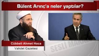 Cübbeli Ahmet Hoca Bülent Arınç'a neler yaptılar