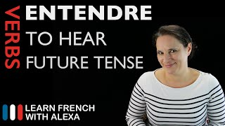 Entendre (to hear) — Future Tense (French verbs conjugated by Learn French With Alexa)