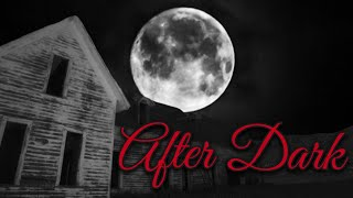 AFTER DARK #11 LIVE SCARY GHOST STORIES TOLD IN THE DARK