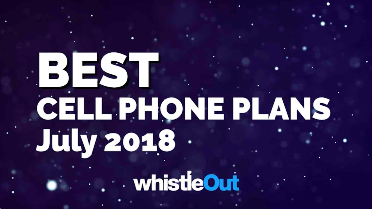 Best Cell Phone Plans For July 2018