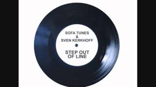 SOFA TUNES & SVEN KERKHOFF - STEP OUT OF LINE (MY HOUSE)